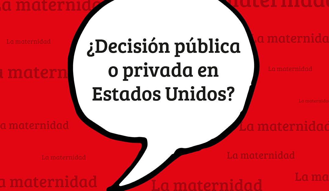 La maternidad ¿decisión pública o privada en Estados Unidos?